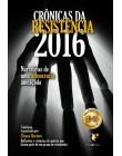 Crônicas da Resistência 2016 - Narrativas de uma democracia ameaçada